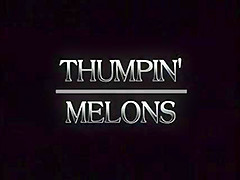 Thumpin' Melons. They're big  juicy and now in season!!! Cum frolic in... those Thumpin' Melons!!! Suck those huge sweet honeys!
